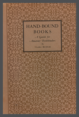 Hand-Bound Books, The Old Method of Bookbinding: A Guide for Amateur Bookbinders / Clara Buffum