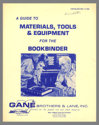 A Guide to Materials, Tools & Equipment for the Bookbinder / Gane Brothers & Lane, Inc.