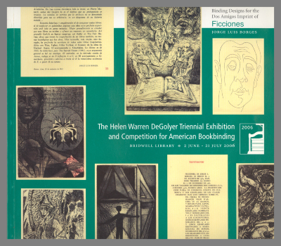 The Fourth Helen Warren DeGolyer Triennial Exhibition and Award for American Bookbinding : Binding Designs for the Ediciones Dos Amigos Imprint of Ficciones by Jorge Luis Borges, 2 June - 21 July 2006 / Bridwell Library