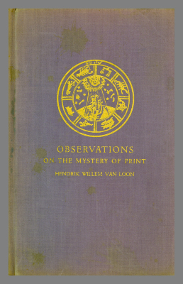 Observations of the Mystery of Print and the Work of Johann Gutenberg / Hendrik Willem Van Loon