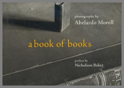 A Book of Books / Abelardo Morell and Nicholson Baker
