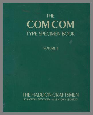 The Com Com Type Specimen Book, Volume II / The Haddon Craftsmen