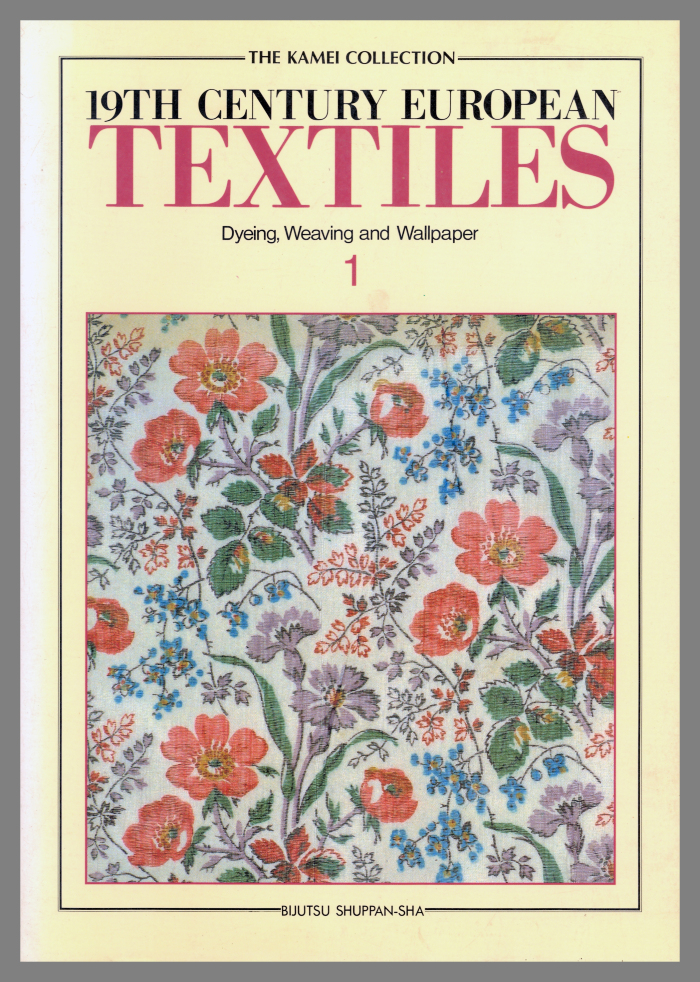 19th Century European Textiles : The Kamei Collection - Dyeing, Weaving and Wallpaper / Bijutsu Shuppan-Sha