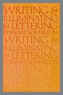 Writing & Illuminating & Lettering / Edward Johnston