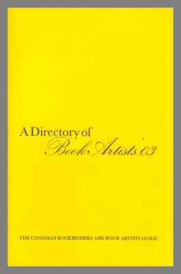 A Directory of Book Artists '03 / The Canadian Bookbinders and Book Artists Guild