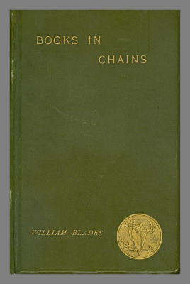 Books in Chains and Other Bibliographical Papers / by the late William Blades