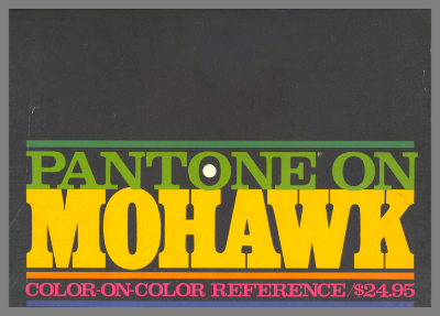 Pantone on Mohawk: Color-on-Color Reference / Mohawk Paper Mills, Inc.