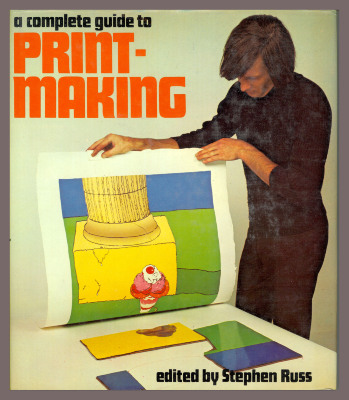 A Complete Guide to Printmaking / Edited by Stephen Russ