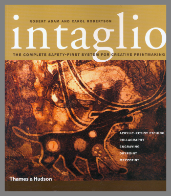 Intaglio: The Complete Safety-First System for Creative Printmaking / Robert Adam and Carol Robertson