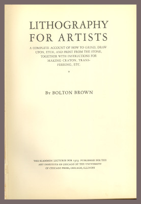 Lithography for Artists: A complete account of how to grind, draw upon, etch, and print from the stone, together with instructions for making crayon, transferring, etc. / by Bolton Brown