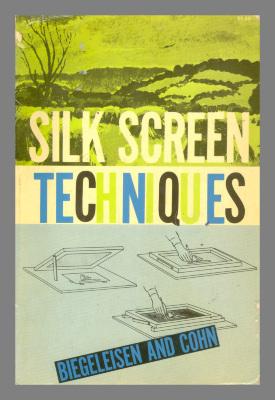 Silk Screen Techniques / Jacob Israel Biegeleisen; Max Arthur Cohn