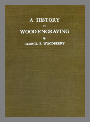 A history of wood engraving / by George E. Woodberry