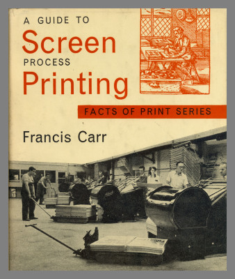 A guide to screen process printing : facts of print series / Francis Carr