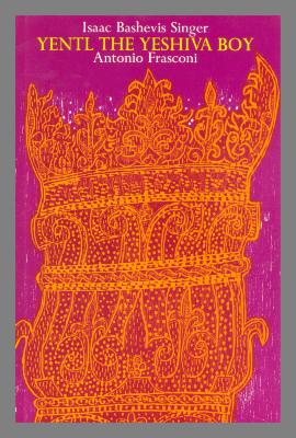 Yentl the yeshiva boy / Isaac Bashevis Singer, woodcuts by Antonio Frasconi