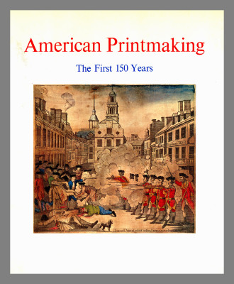 American printmaking : the first 150 years / preface by A. Hyatt Mayor. ; foreword by Donald H. Karshan ; introduction by J. William Middendorf II ; text by Wendy J. Shadwell.