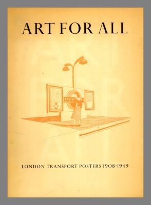 Art for All : London Transport Posters 1908-1849 / Art and Technics Ltd.