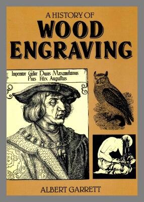 A history of wood engraving / by Albert Garrett.
