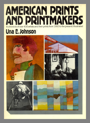 American prints and printmakers : a chronicle of over 400 artists and their prints from 1900 to the present / Una E. Johnson.