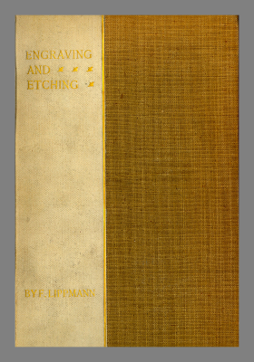 Engraving and etching : a handbook for the use of students and print collectors / by Dr. Fr. Lippmann ; Translated from the 3rd German ed., rev. by Max Lehrs, by Martin Hardie.