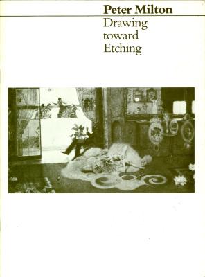 Peter Milton: Drawing toward Etching / Peter Milton