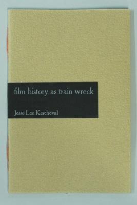 Film History as Train Wreck / Jesse Lee Kercheval; Barbara Henry