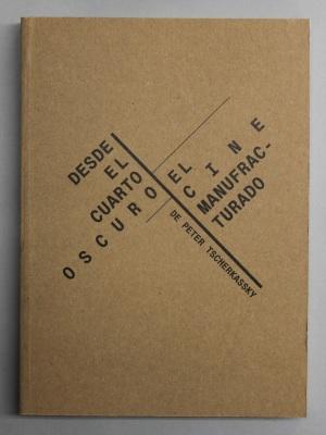 Desde el Cuarto Oscuro : el Cine Manufacturado de Peter Tscherkassky / edited by Sandra Gomez, Maximiliano Cruz, and Moises Cosio