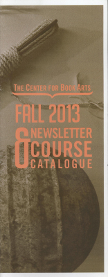 Autumn 2013 Center for Book Arts' newsletter and course catalogue