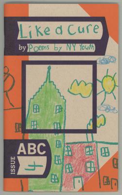 Like a Cure: Poems by NY Youth / Jane LeRoy [ed.]