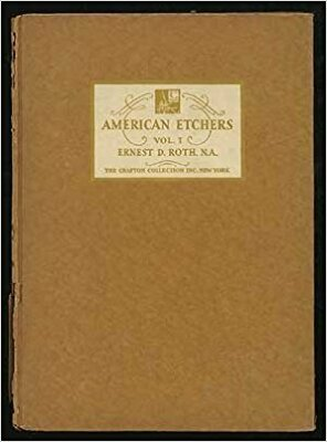 American Etchers, Vol. I: Ernest D. Roth, N. A. / The Crafton Collection