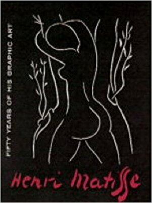 Henri Matisse: Fifty Years of His Graphic Art / Henri Matisse; William S. Lieberman