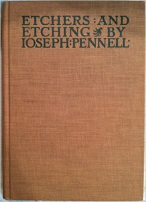 Etchers and Etching: Chapters in the History of the Art together with Technical Explanations of Modern Artistic Methods / Joseph Pennell