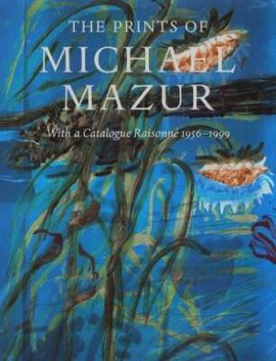 The Prints of Michael Mazur : With a Catalogue Raisonne 1956 - 1999 / Trudy V. Hansen