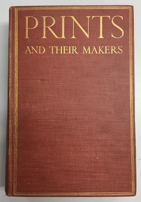 Prints and Their Makers : Essays On Engravers And Etchers Old And Modern / edited by Fitzroy Carrington