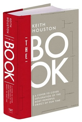The Book : A Cover-to-Cover Exploration of the Most Powerful Object of Our Time / Keith Houston