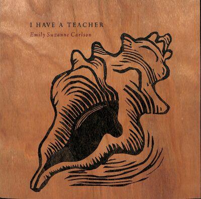 I Have a Teacher / Emily Suzanne Carlson