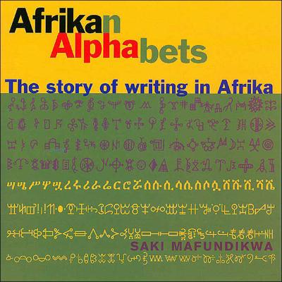 Afrikan Alphabets : The Story of Writing in Afrika / Saki Mafundikwa